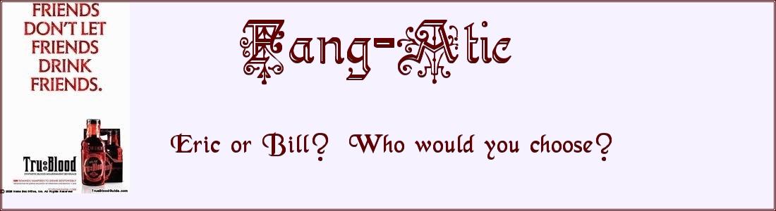 True Blood Fang-Atic             Who Would You Choose?