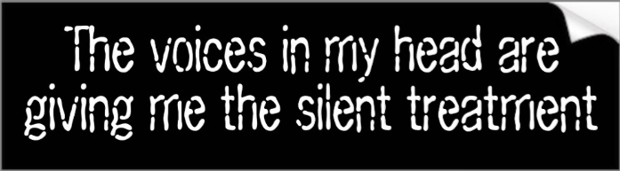 http://www.zazzle.com/the_voices_in_my_head_are_giving_me_the_silent_tre_bumper_sticker-128894032840224229