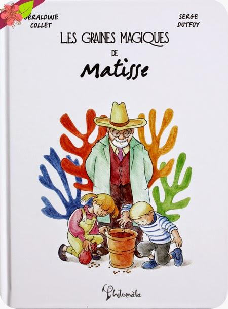 Les graines magiques de Matisse de Géraldine Collet et Serge Dutfoy - éditions Philomèle