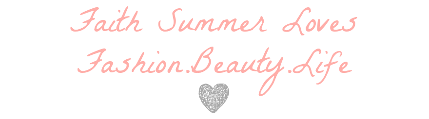 Faith Summer Loves...Fashion Beauty Life