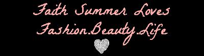 Faith Summer Loves...Fashion Beauty Life