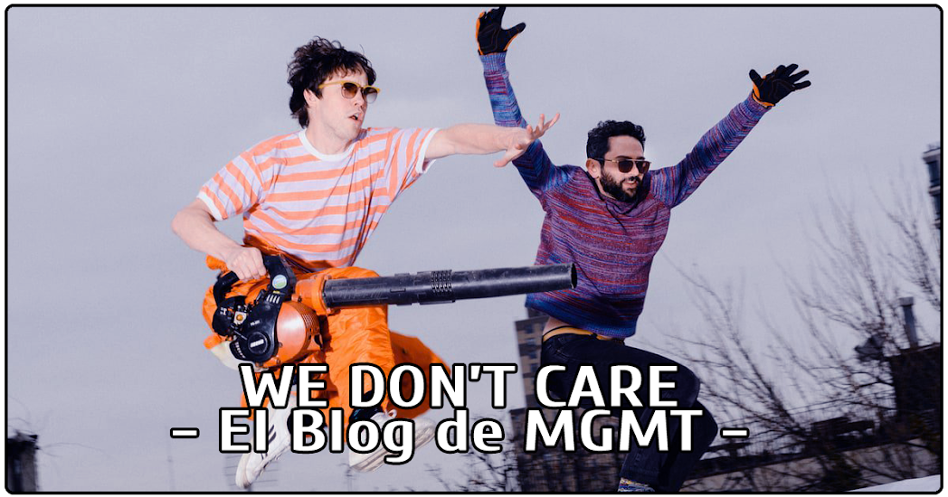 WE DON'T CARE - El Blog de MGMT
