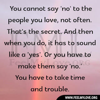 You cannot say 'no' to the people you love