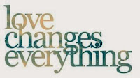Love changes everything.