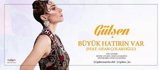 Gülşen - Büyük Hatırın Var dinle şarkı sözleri