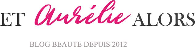 Et Aurélie Alors - Blog beauté, mode, sport | Dijon