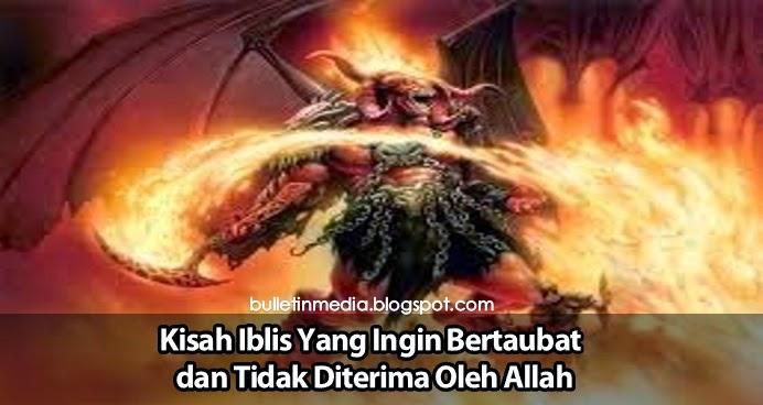 Kisah Iblis Yang Ingin Bertaubat dan Tidak Diterima Oleh Allah