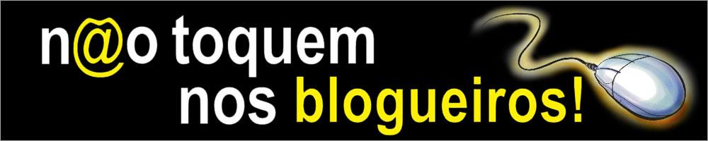 Não Toquem nos Blogueiros