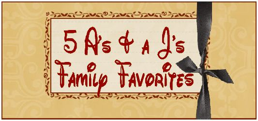 5 A's & a J's Family Favorites