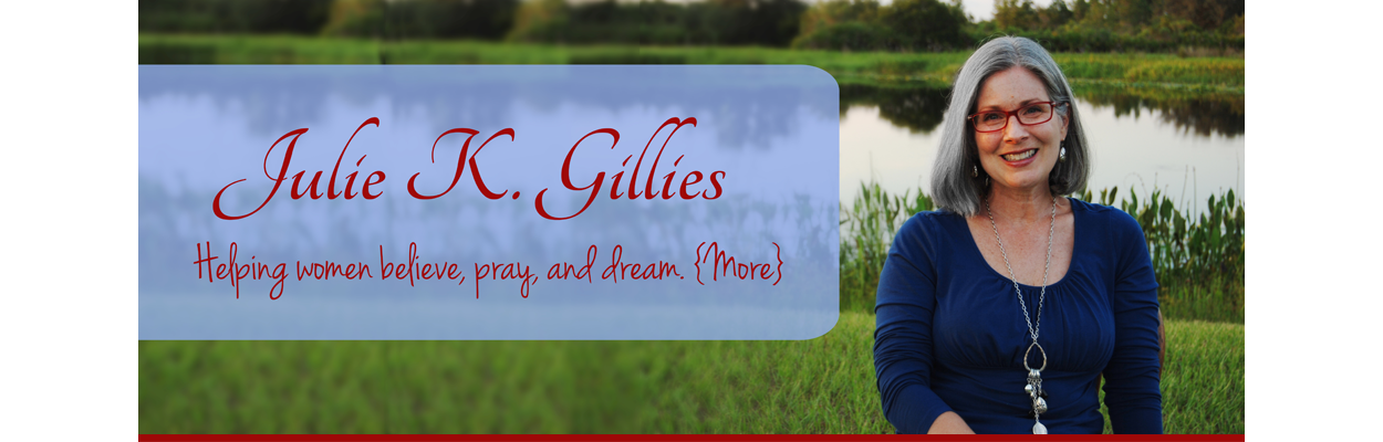 Julie Gillies - Helping women believe, pray, and dream. {More}