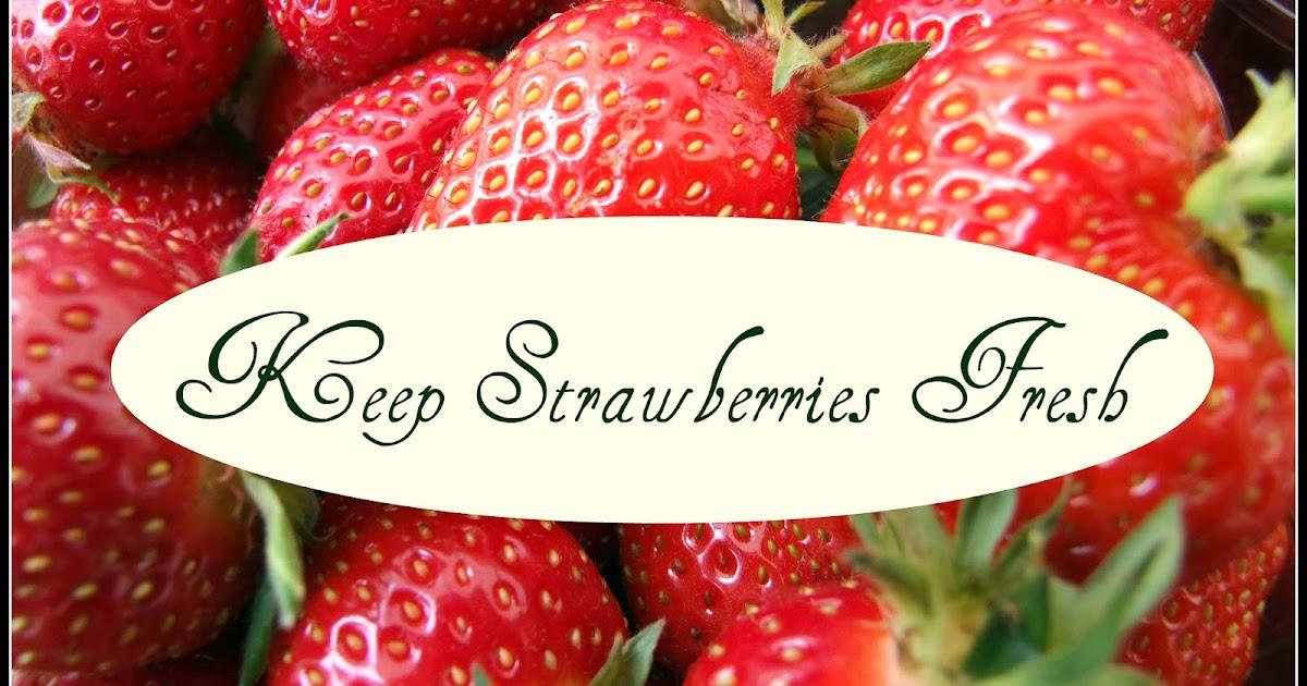 how to keep strawberries fresh longer in the fridge