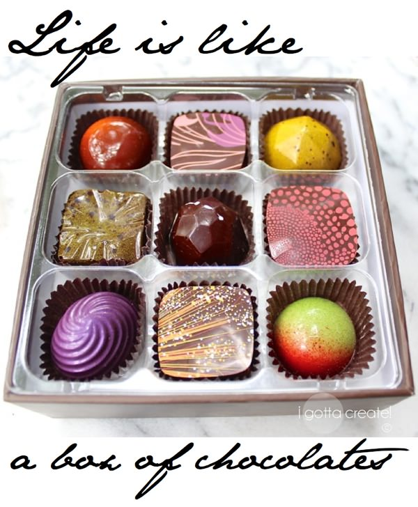 Life is like a box of chocolates | i Gotta Create!