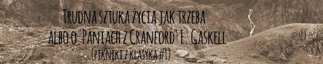 """Pikniki z Klasyką #1: Trudna sztuka życia jak trzeba albo o """"Paniach z Cranford"""" E. Gaskell"""