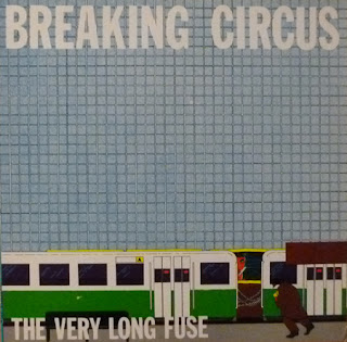 Breaking Circus - The Very Long Fuse + 1 (1985, Homestead) in FLAC!