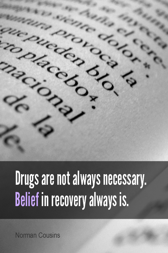 visual quote - image quotation for Healing - Drugs are not always necessary. Belief in recovery always is. - Norman Cousins