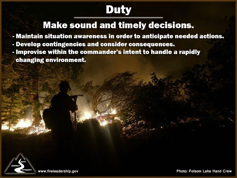 Duty Make sound and timely decisions. - Maintain situation awareness in order to anticipate needed actions. - Develop contingencies and consider consequences. - Improvise within the commander's intent to handle a rapidly changing environment.