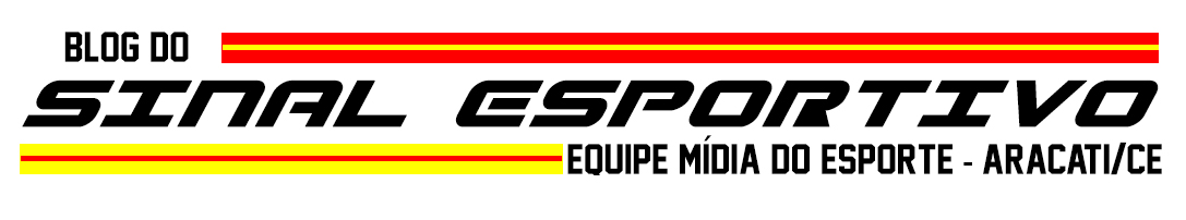 Blog Sinal Esportivo | Esporte Aracatiense | FM Sinal 91,1 Aracati/CE | TV Sinal