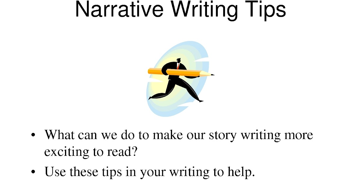 tips on writing a narrative Introduction to writing narrative paragraphs using various past tenses tips on tenses exercise on narrating things happening over time.