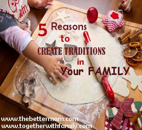 http://www.thebettermom.com/2014/10/18/5-reasons-create-traditions-family/