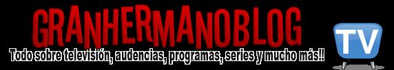GranHermanoBlog - Todo sobre televisión, audencias, programas, series y mucho más!!