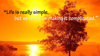 """Life is really simple, but we insist on making it complicated."""