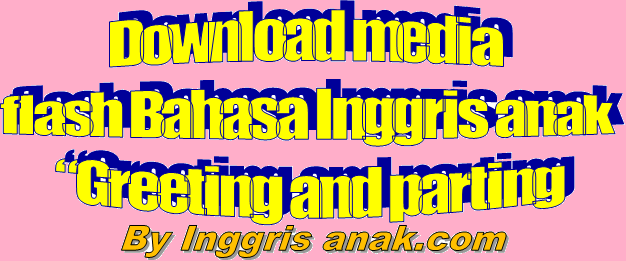 "Download media flash Bahasa Inggris anak ""Greeting and parting"""