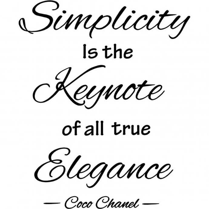 Simplicity is the keynote of all true elegance. Coco Chanel