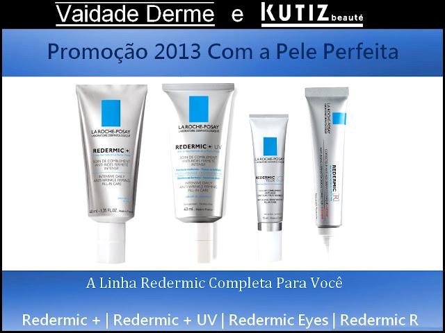 Promoção 2013 Com a Pele Perfeita | A Linha Redermic da La Roche-Posay Inteira Para Você