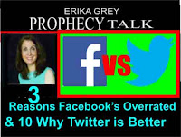 Erika Grey Prophecy Talk Facebook Vs. Twitter-3 Reasons Why Facebook is Overrated & 10 Why Twitter is Better