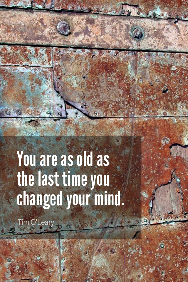 visual quote - image quotation for YOUTHFULNESS - You are as old as the last time you changed your mind. - Tim O'Leary