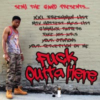 "Mixtape LP: ""F**K Outta Here"" SEMI the GAWD"