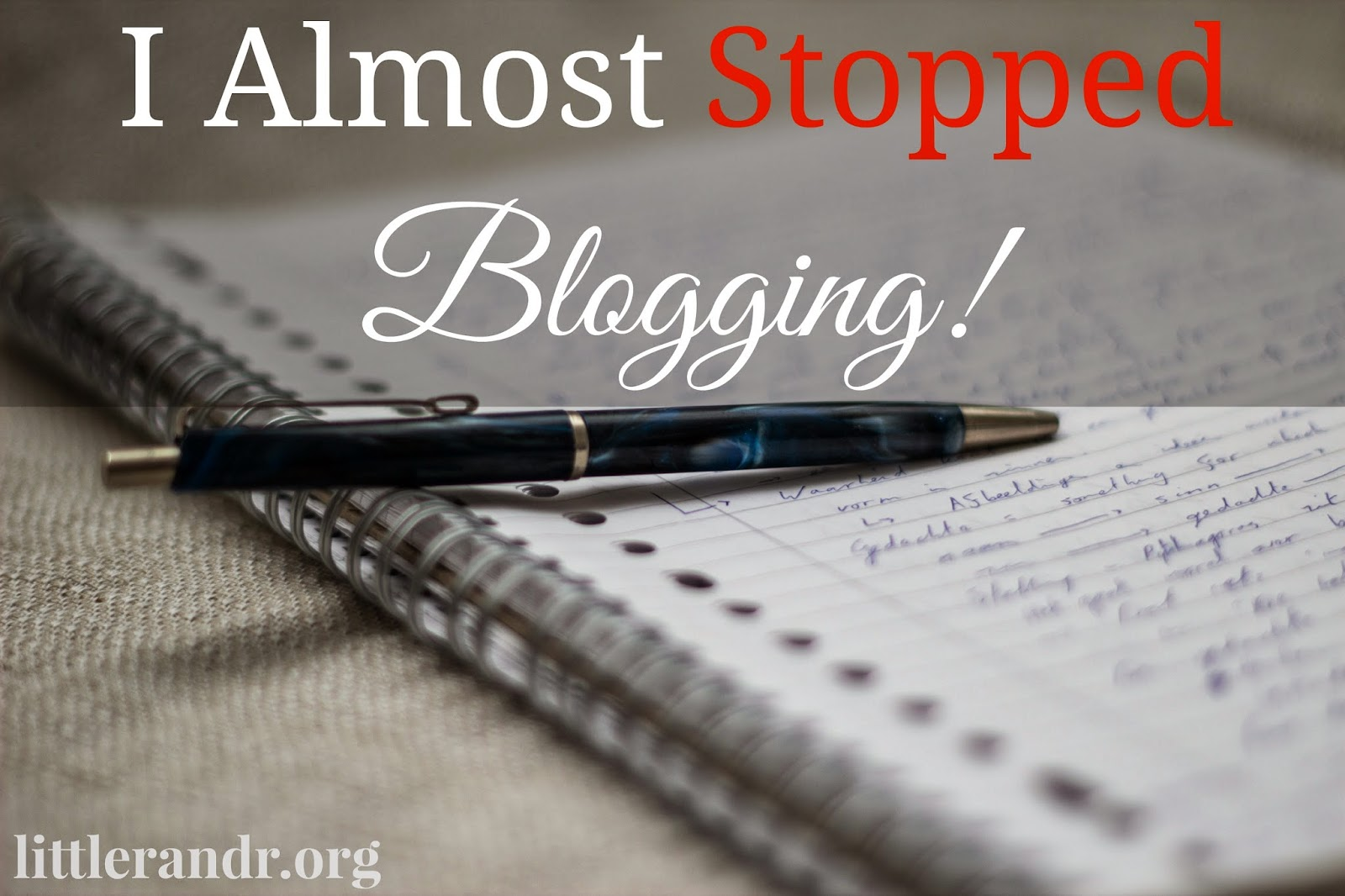 I Almost Stopped Blogging