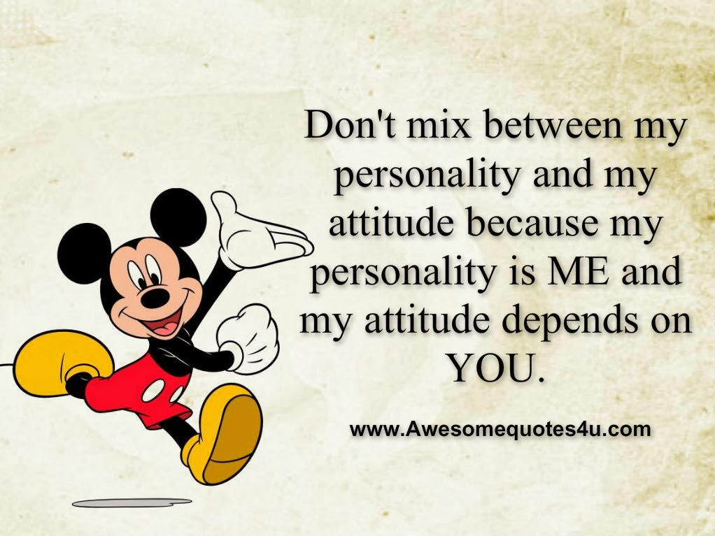 don t mix between my personality and my attitude because my ...