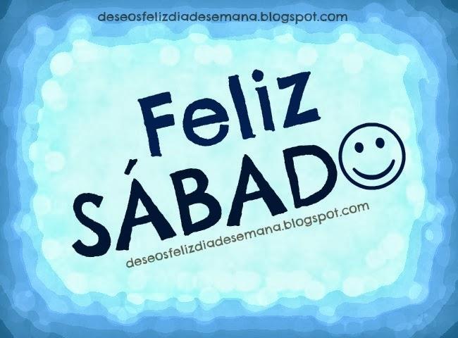 Feliz sábado.Saludo en este día Sábado. Imágenes de feliz sábado para facebook, tarjetas con mensajes positivos, postales cristianas de saludos sábado con mensajes cristianos.