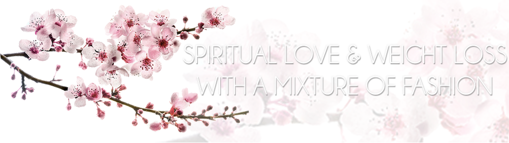 Spiritual Love and Weight loss with a mixture of fashion