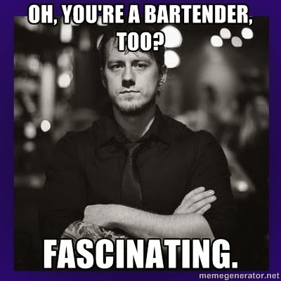 Oh, you're a bartender too? Fascinating. www.thebrighterwriter.blogspot.com