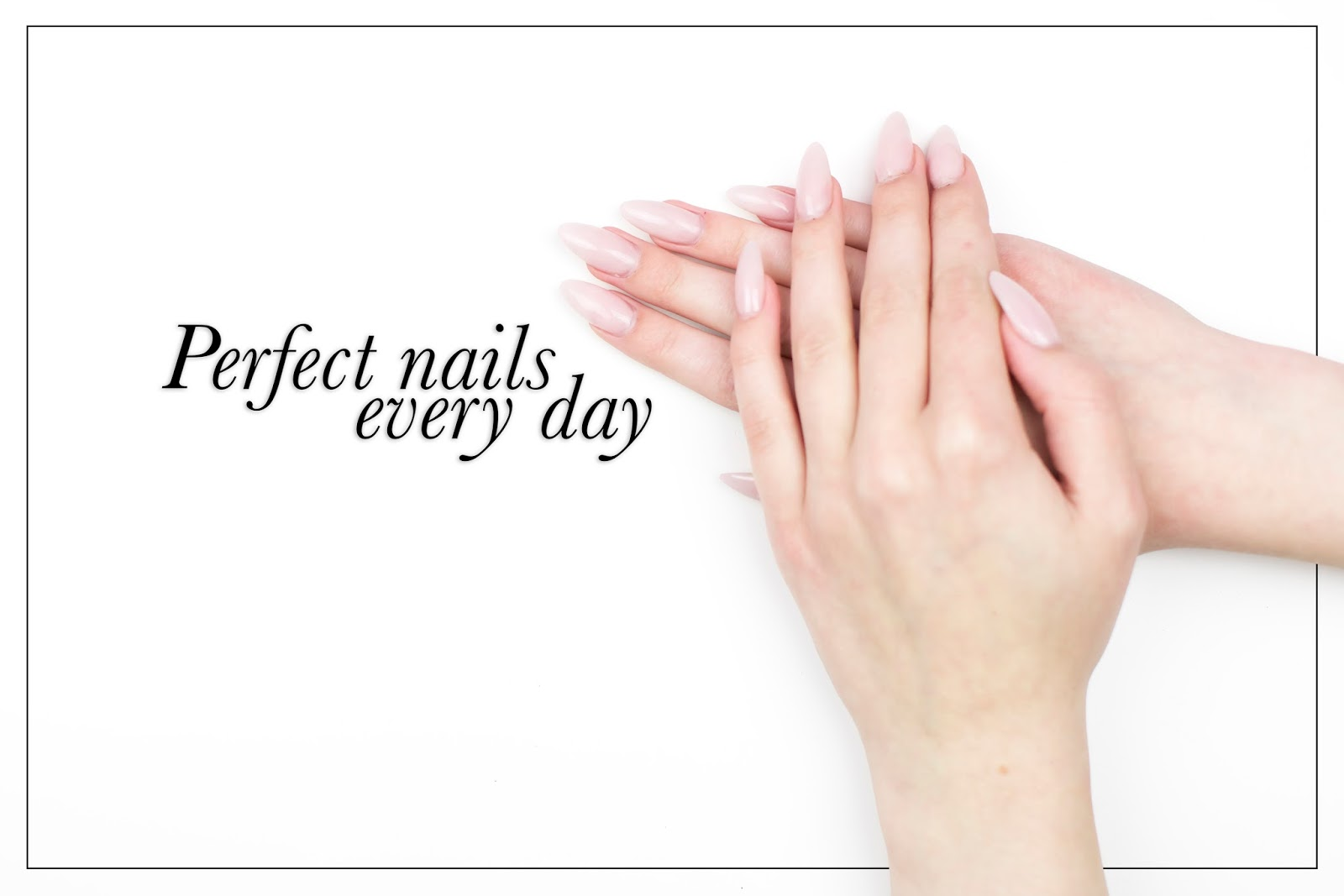 Perfect nails every day
