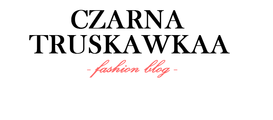 CZARNATRUSKAWKAA - MODA, URODA, LIFESTYLE / FASHION BLOG, POLISH BLOGGER, POLSKA BLOGERKA