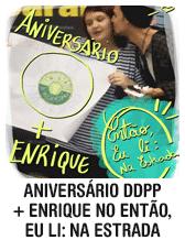 """Aniversário DDPP + Enrique no """"Então, Eu Li: Na Estrada"""""""