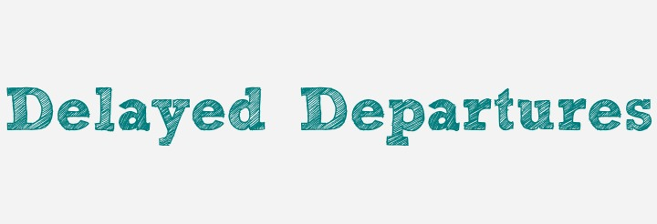 Delayed Departures