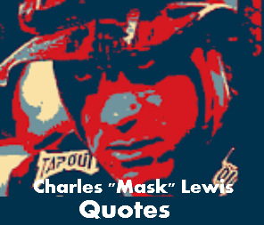 "Charles ""Mask"" Lewis Quotes"
