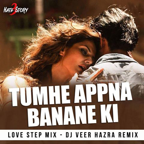 Tumhe Apna Banane Ka (Hate Story 3) Love Step Mix - DJ Veer Hazra Remix