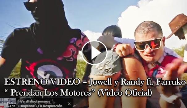 ESTRENO MUNDIAL – Jowell y Randy ft. Farruko – Prendan Los Motores (Video Oficial)
