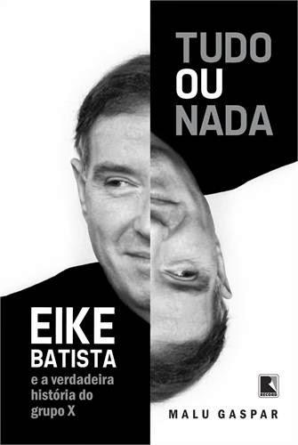 Tudo ou Nada, Eike Batista e a verdadeira história da EBX
