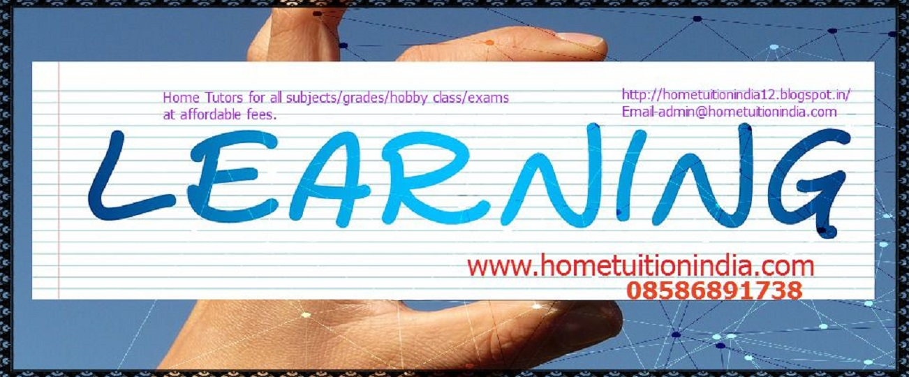 HOME TUTOR all subjects/delhi/noida/gurgaon..