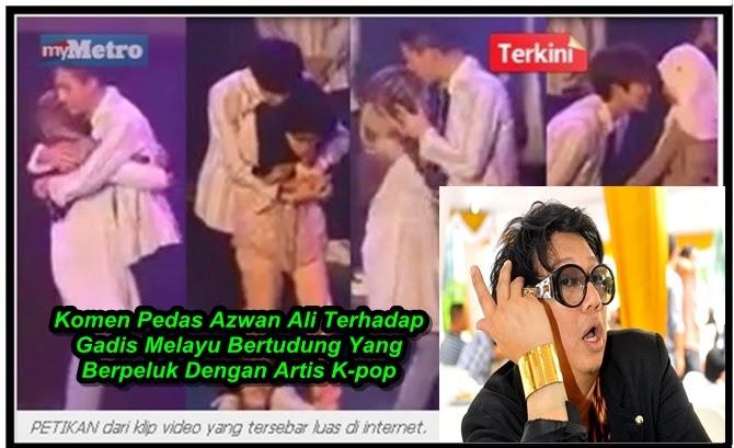 KECOH Azwan Ali Hentam Gadis Bertudung Peluk Dan Cium Artis K pop