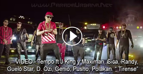 "VIDEO - Tempo ft J King y Maximan, Sica, Randy, Guelo Star y otros - ""Tirense"" (Video Oficial)"
