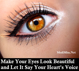 Eye Care: Make Your Eyes Look Beautiful and Let It Say Your Heart's Voice