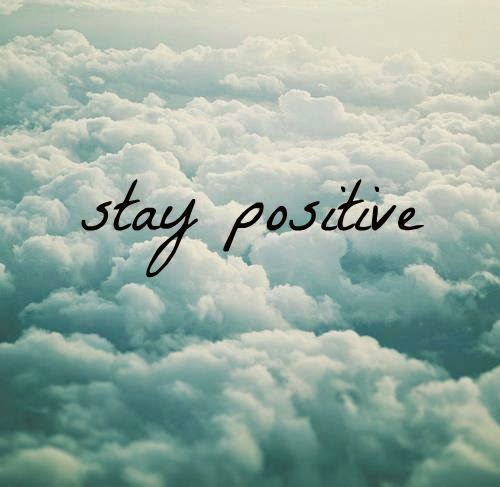 stay positive, think positive