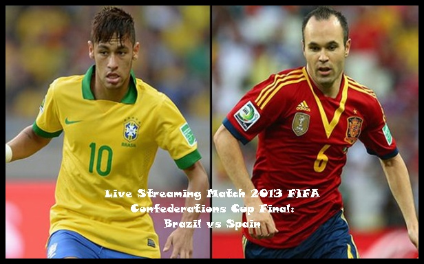 Live Streaming Match 2013 FIFA Confederations Cup Final: Brazil vs Spain